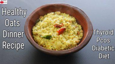 Oats Recipe For Weight Loss - Thyroid/PCOS/Diabetes - Gluten Free Dinner Recipe | Skinny Recipes
