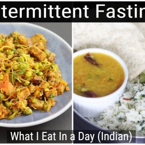 Intermittent Fasting Weight Loss - What I Eat In A Day Indian - Healthy Meal Ideas | Skinny Recipes